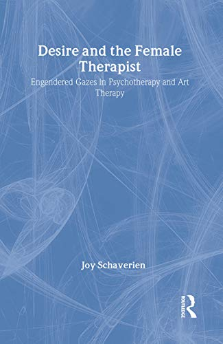 9780415087001: Desire and the Female Therapist: Engendered Gazes in Psychotherapy and Art Therapy
