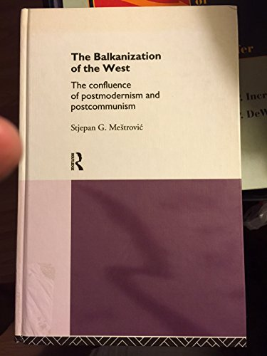 9780415087544: The Balkanization of the West: The Confluence of Postmodernism and Postcommunism