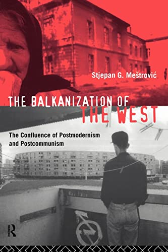 9780415087551: The Balkanization of the West: The Confluence of Postmodernism and Postcommunism