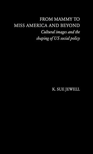 9780415087773: From Mammy to Miss America and Beyond: Cultural Images and the Shaping of US Social Policy