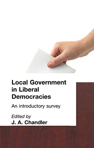 Local Government in Liberal Democracies: An Introductory: Chandler, J