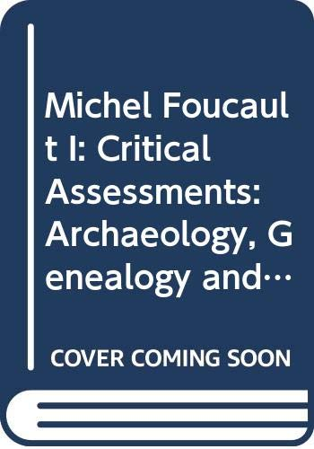 9780415088909: Michel Foucault I: Critical Assessments: Archaeology, Genealogy and Politics (Critical Assessments of Leading Sociologists) (Volume 1)