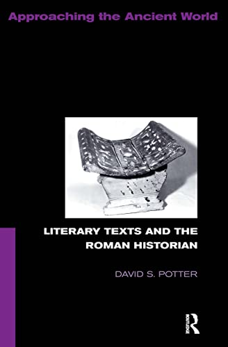 Literary Texts and the Roman Historian.: POTTER, D.S.,