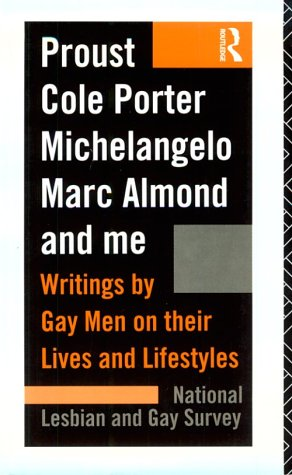 9780415089142: Proust, Cole Porter, Michelangelo, Marc Almond and Me: Writings by Gay Men on Their Lives and Lifestyles from the Archives of the National Lesbian A