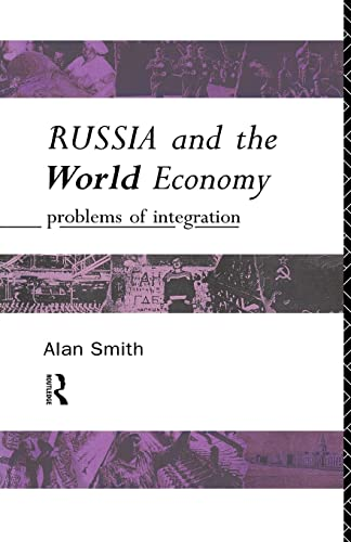Russia and the World Economy: Problems of Integration: Smith, Alan