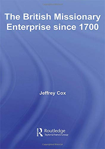 9780415090049: The British Missionary Enterprise since 1700 (Christianity and Society in the Modern World)