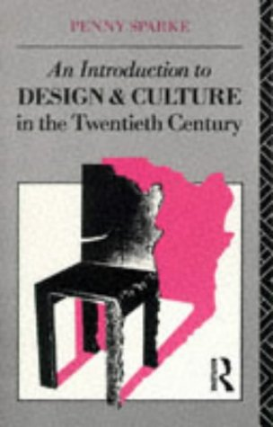 An Introduction to Design and Culture in the Twentieth Century: Sparke, Penny