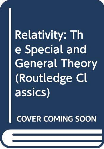 9780415091046: Relativity: The Special and General Theory: Volume 95 (Routledge Classics)