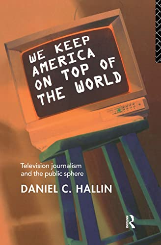 9780415091435: We Keep America on Top of the World: Television Journalism and the Public Sphere (Communication and Society)