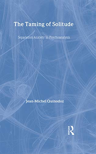 9780415091534: The Taming of Solitude: Separation Anxiety in Psychoanalysis (The New Library of Psychoanalysis)