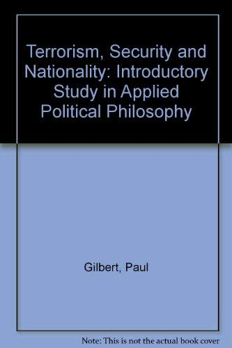 Terrorism, Security and Nationality: An Introductory Study in Applied Political Philosophy: Gilbert...
