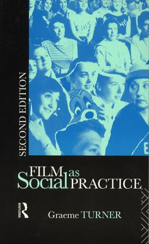 Film As Social Practice (Studies in Culture and Communication): Graeme Turner