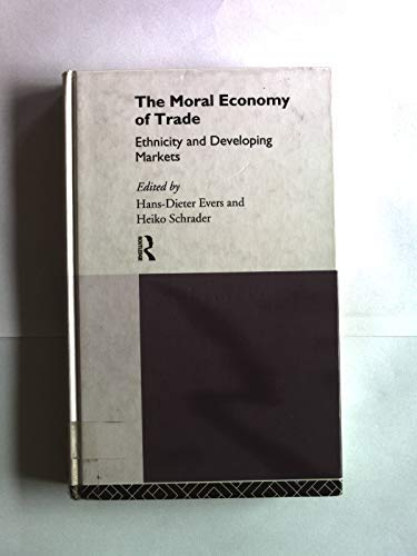 9780415092906: The Moral Economy of Trade: Ethnicity and Developing Markets