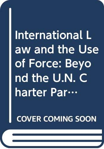 9780415093033: International Law and the Use of Force: Beyond the U.N. Charter Paradigm