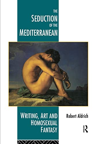 9780415093125: The Seduction of the Mediterranean: Writing, Art and Homosexual Fantasy