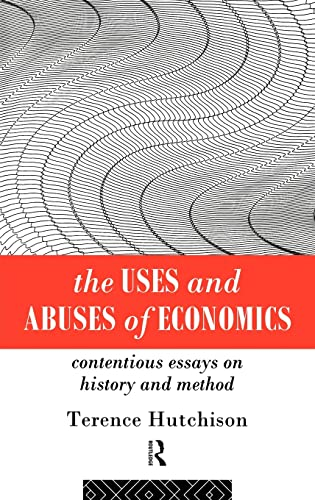 9780415094047: The Uses and Abuses of Economics: Contentious Essays on History and Method
