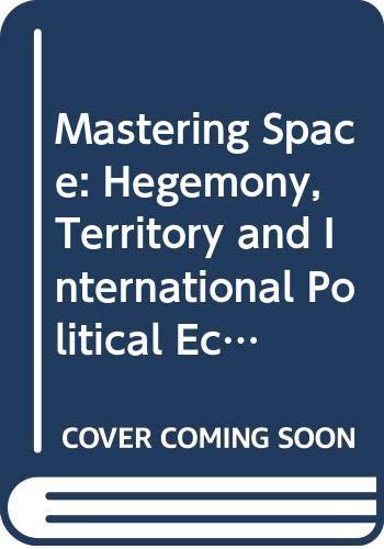 9780415094337: Mastering Space: Hegemony, Territory and International Political Economy