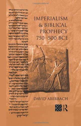 Imperialism & Biblical Prophecy 750-500 BCE