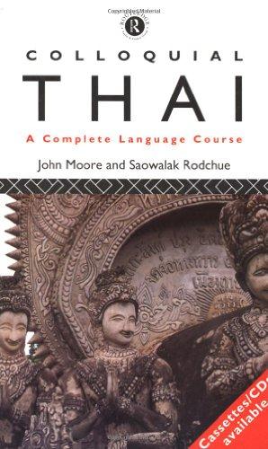 Colloquial Thai : A Complete Language Course: John Moore; Saowalak
