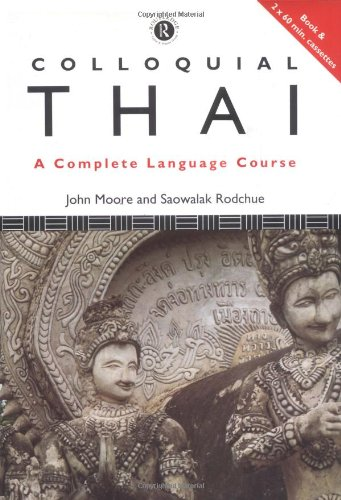 Colloquial Thai (Colloquial Series): John Moore; Saowalak