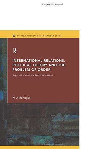 9780415095846: International Relations, Political Theory and the Problem of Order: Beyond International Relations Theory? (New International Relations)