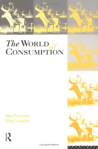 The World of Consumption: The Material and: Fine, Ben