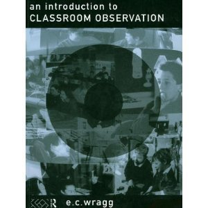 An Introduction to Classroom Observation: Wragg, Prof. E.