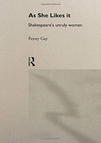 9780415096959: As She Likes It: Shakespeare's Unruly Women (Gender in Performance)