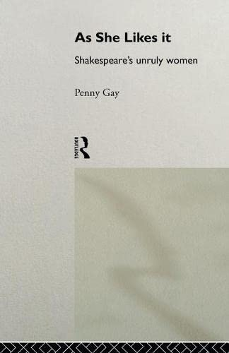 9780415096966: As She Likes It: Shakespeare's Unruly Women (Gender in Performance)