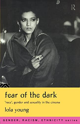 9780415097109: Fear of the Dark: 'Race', Gender and Sexuality in the Cinema (Gender, Racism, Ethnicity)