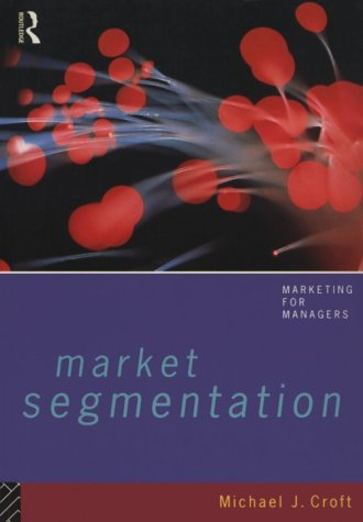 9780415097369: Market Segmentation: A Step-By-Step Guide to Profitable New Business (Marketing for Managers)