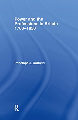 Power and the Professions in Britain 1700-1850: Corfield, Penelope J;
