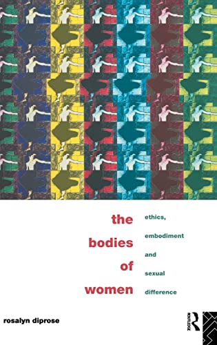 9780415097826: The Bodies of Women: Ethics, Embodiment and Sexual Differences
