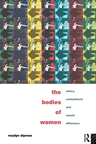 9780415097833: The Bodies of Women: Ethics, Embodiment and Sexual Differences