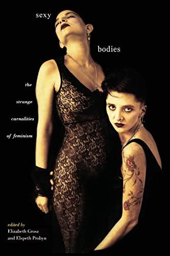 9780415098038: Sexy Bodies: The Strange Carnalities of Feminism