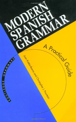 Modern Spanish Grammar: A Practical Guide (Routledge: Juan Kattan-Ibarra, Christopher