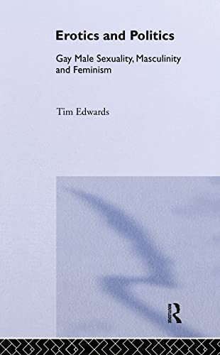 9780415099035: Erotics and Politics: Gay Male Sexuality, Masculinity and Feminism (Critical Studies on Men and Masculinities)