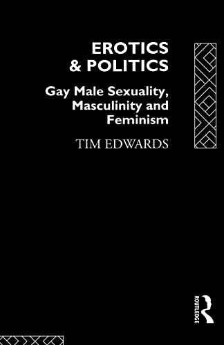 9780415099042: Erotics and Politics: Gay Male Sexuality, Masculinity and Feminism (Critical Studies on Men and Masculinities)
