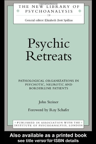 9780415099233: Psychic Retreats: Pathological Organizations in Psychotic, Neurotic and Borderline Patients: Pathological Organisations in Psychotic, Neurotic and ... Patients (The New Library of Psychoanalysis)