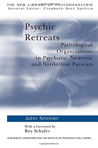 9780415099240: Psychic Retreats: Pathological Organizations in Psychotic, Neurotic and Borderline Patients: Pathological Organisations in Psychotic, Neurotic and ... Patients (The New Library of Psychoanalysis)