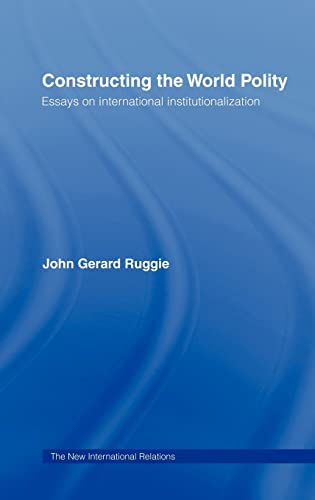 9780415099905: Constructing the World Polity: Essays on International Institutionalisation (New International Relations)