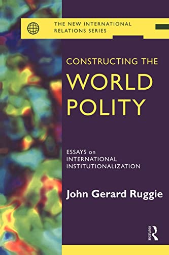 9780415099912: Constructing the World Polity: Essays on International Institutionalisation (New International Relations)