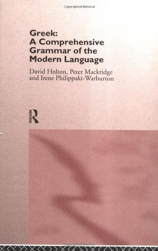 Greek: A Comprehensive Grammar of the Modern Language (Comprehensive Grammars) (0415100011) by Holton, David; Mackridge, Peter; Philippaki-Warburton, Irene