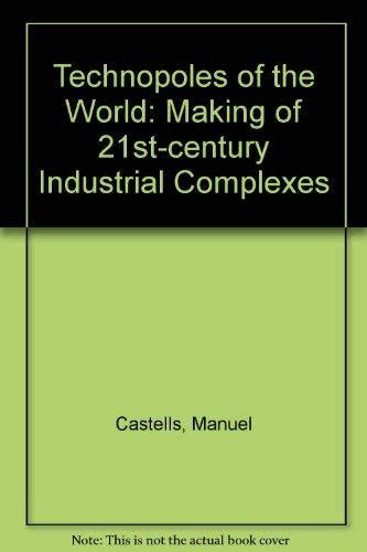 9780415100144: Technopoles of the World: The Making of Twenty-First-Century Industrial Complexes