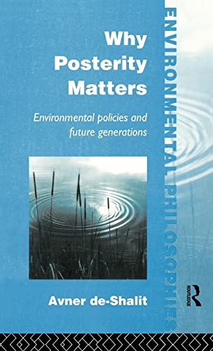 9780415100182: Why Posterity Matters: Environmental Policies and Future Generations (Environmental Philosophies)