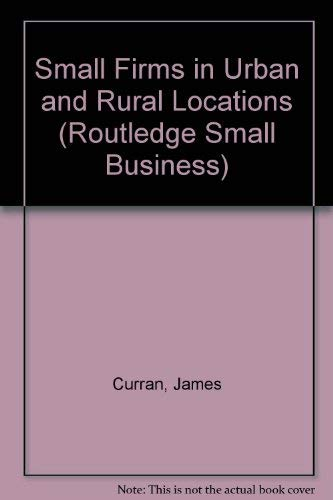 Small Firms in Urban and Rural Locations: Curran, James