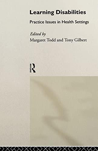 Learning Disabilities: Practice Issues in Health Settings: Todd, Margaret & Gilbert, Tony (edited ...