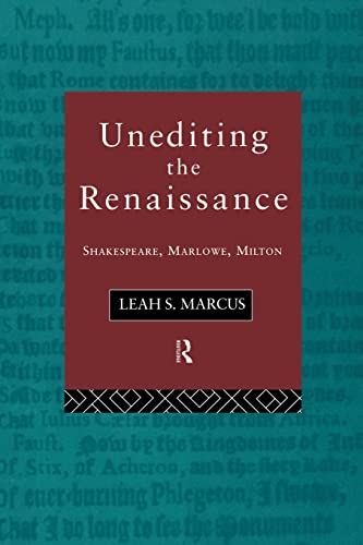 9780415100533: Unediting the Renaissance: Shakespeare, Marlowe and Milton