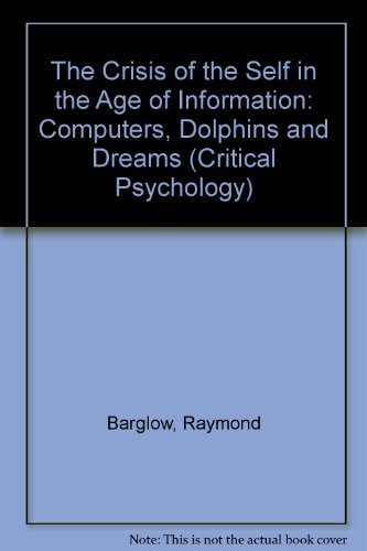 9780415101431: The Crisis of the Self in the Age of Information: Computers, Dolphins and Dreams (Critical Psychology S.)