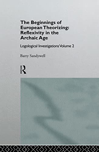9780415101691: 2: The Beginnings of European Theorizing: Reflexivity in the Archaic Age: Logological Investigations: Volume Two (Logical Investigations, Vol 2) (Volume 1)
